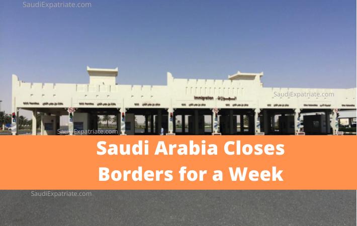Saudi Arabia Closes Borders for a Week-SaudiExpatriate.com